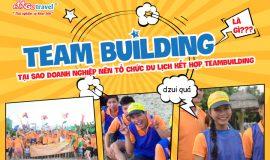 Teambuilding là gì? Tại sao nên tổ chức du lịch kết hợp Teambuilding?